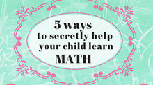 My Kid Can't Math: 5 Fun Activities to Help Your Child Learn Math