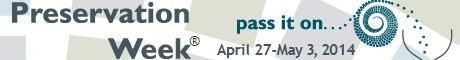 Preservation Week: April 27-May 3, 2014