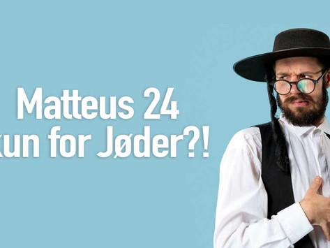 Er Matteus 24 skrevet til Jøder?