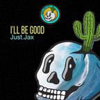 Just.Jax - I'll Be Good