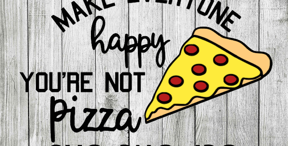 You can't make everyone happy you're not pizza SVG