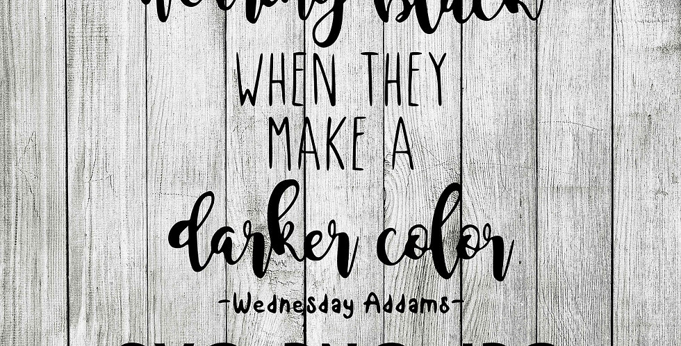 I'll stop wearing black when they make a darker color - Wednesday Addams SVG