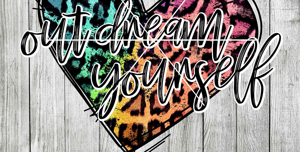 Out dream yourself heart sublimation design leopard print