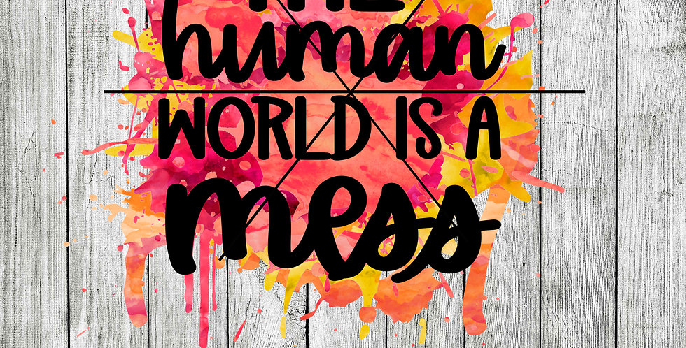 The human world is a mess - paint splatter sublimation design