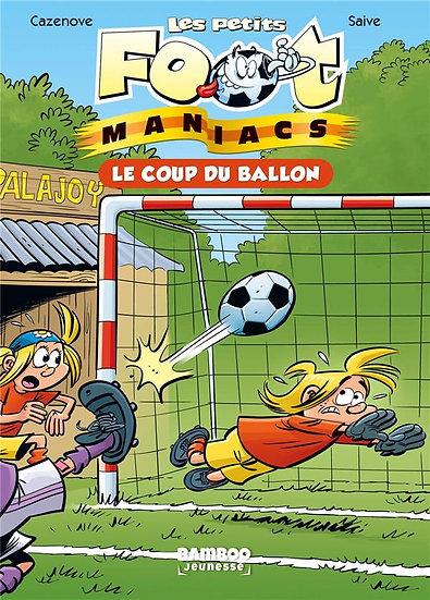 Les Petits Foot Maniacs T.1 ; le coup du ballon