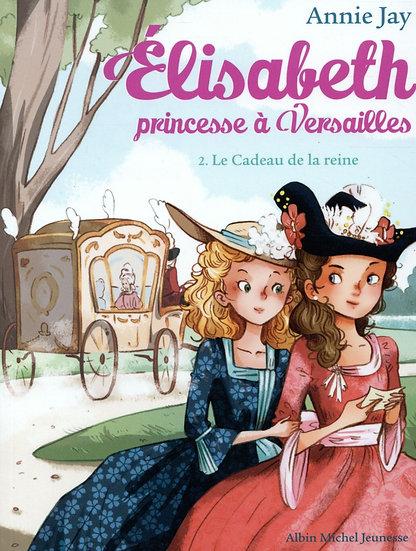 Elisabeth, princesse à Versailles T.2 ; le cadeau de la reine