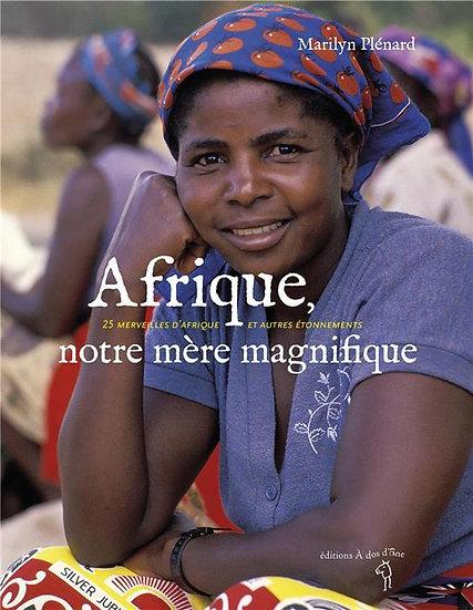 Afrique, notre mère magnifique ; 25 merveilles d'Afrique et autres étonnements