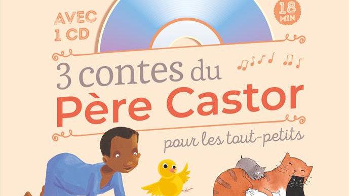 3 contes du Père Castor pour les tout-petits (durée d'écoute : 18 min)