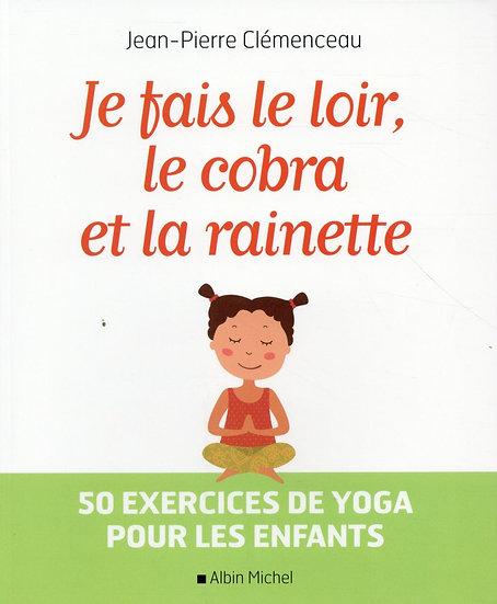 Je fais le loir, le cobra et la rainette ; 50 exercices de yoga pour les enfants