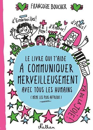 Le livre qui t'aide à communiquer merveilleusement avec tous les humains (même l