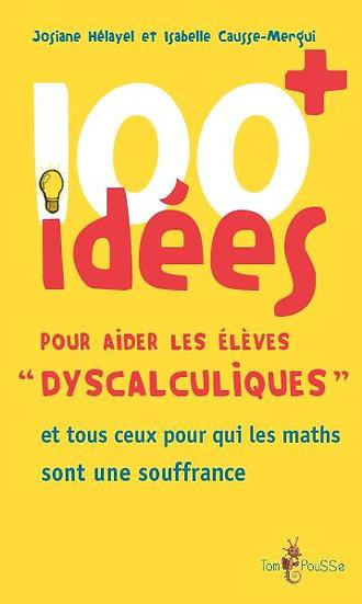 100 idées ; pour aider les élèves «dyscalculiques» et tous ceux pour qui les mat