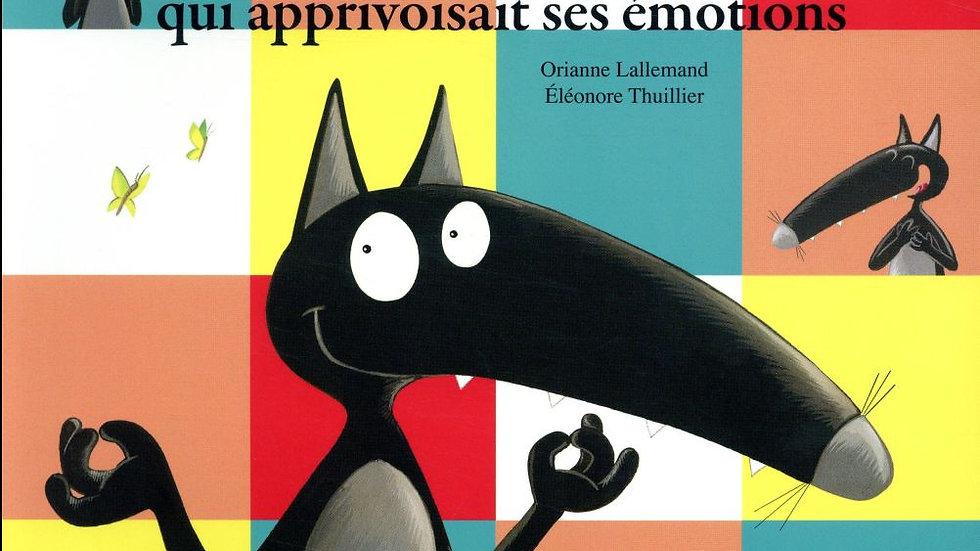 Le loup qui apprivoisait ses émotions Orianne Lallemand Eleonore Thuillier