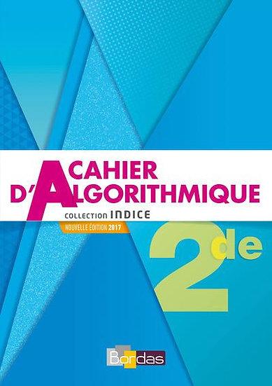 INDICE MATHS ; cahier d'algorithmique ; 2de ; cahier d'activités (édition 2017)
