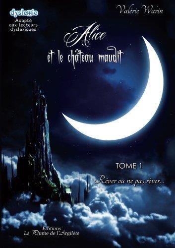 Alice et le château maudit Tome 1 Rêver ou ne pas rêver Valérie Warin