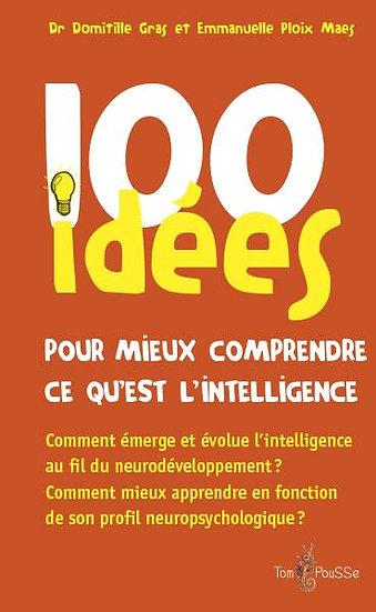 100 idées ; pour mieux comprendre ce qu'est l'intelligence