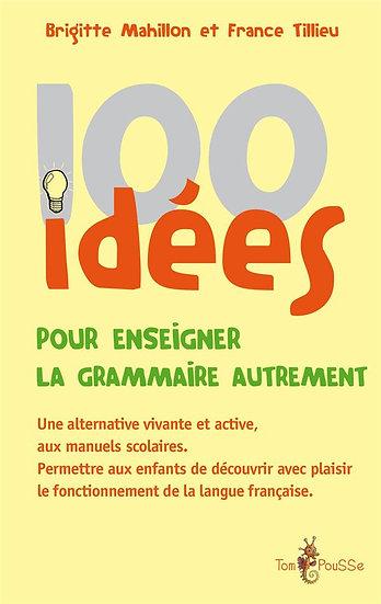 100 idées ; pour enseigner la grammaire autrement