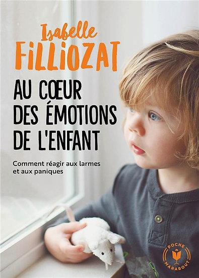 Au coeur des émotions de l'enfant ; comment réagir aux larmes et aux paniques