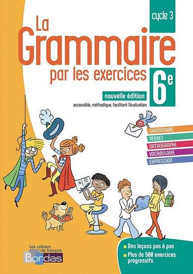 LA GRAMMAIRE PAR LES EXERCICES ; 6e (édition 2018)