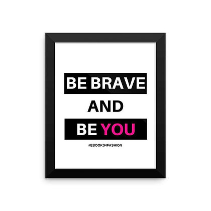 Be Brave and Be You Framed Poster