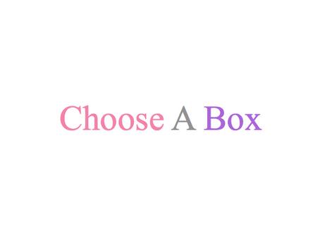 Choose A Box