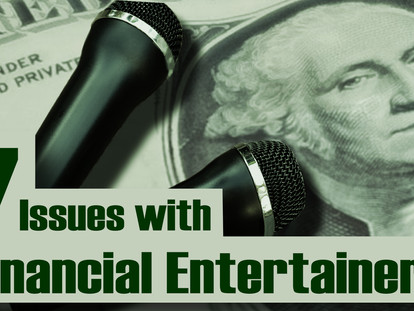 The 7 Real Issues with Financial Entertainers