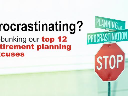 Procrastinating? Debunking our Top 12 Retirement Planning Excuses