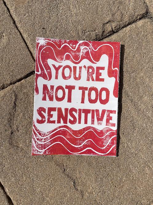 You're Not Too Sensitive Block Print