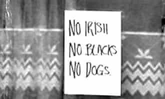 'No Dogs, No Irish, No Blacks'