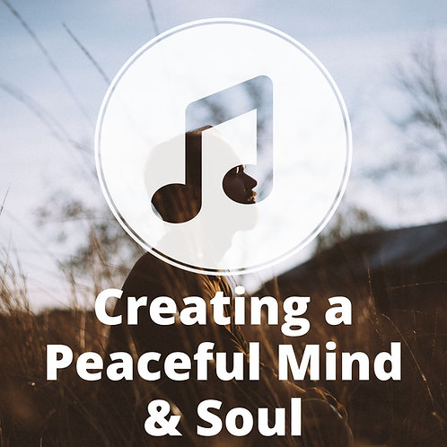 Creating a Peaceful Mind & Soul MP3