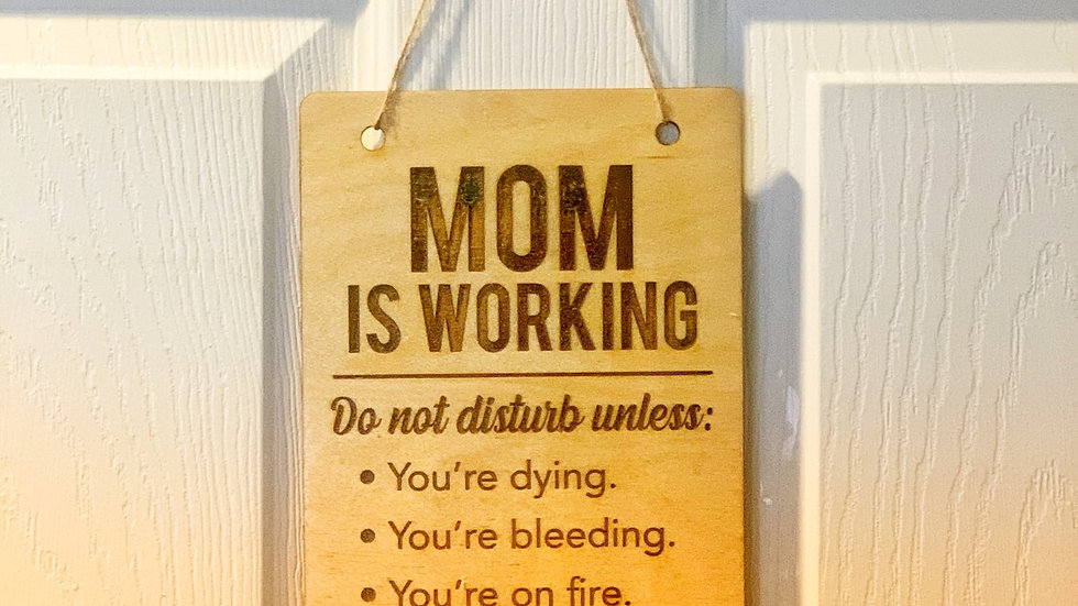 Mom Is Working Sign