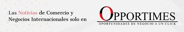 Las Noticias de Comercio y Negocios Internacionales OPPORTIMES, CMLOGISTICS, OPPORTIMES, NOTICIAS DE COMERCIO INTERNACIONAL, CMLOGISTICS