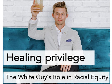 Healing privilege: the white guy's role in racial equity
