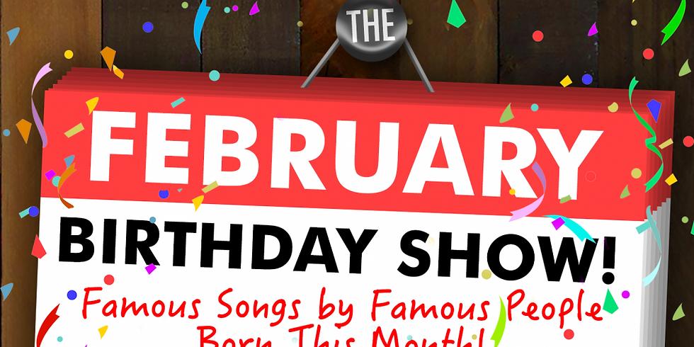 Febuary Birthday Show!