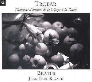 Couverture de l'Ensemble Beatus, Jean Paul Rigaud, Trobar, chansons d'amour de la vierge à la dame, musique médiévale polyphonique, label alpha, limousin, france