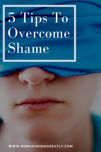 5 Tips To Overcome Shame