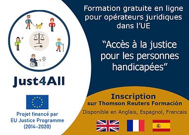 """Logo Just4All. Formation gratuite en ligne pour operateurs juridiques dans l'UE. """"Accès a la justice pour les personnes handicapées"""". Inscription. Disponible en Anglais, Espagnol, Français. Logo UE. Projet financé par EU Justice Programme (2014-2020)."""