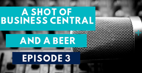 [Podcast] A Shot of Business Central and A Beer - Episode 3