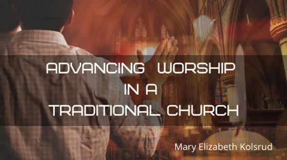 Advancing worship in a traditional churc