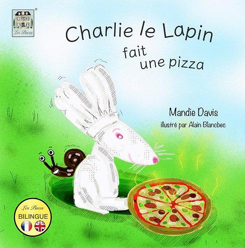 Charlie le Lapin fait une Pizza - Charlie Rabbit makes a Pizza (book)