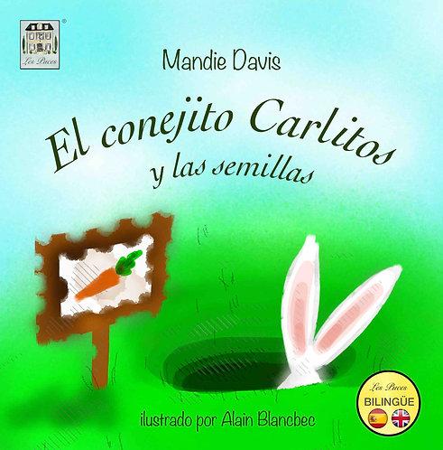 El conejito Carlitos y las semillas - Charlie Rabbit and the seeds (book)