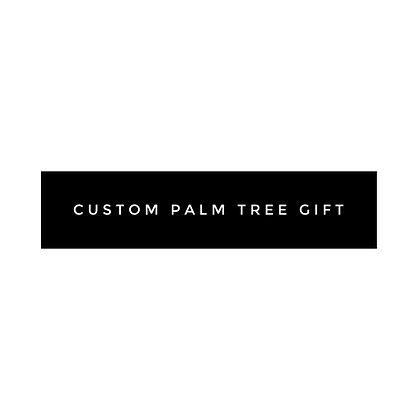 CUSTOM Palm Tree Gift