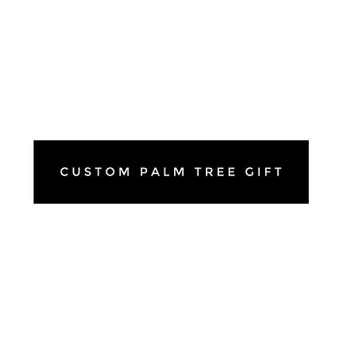 CUSTOM Palm Tree Gift