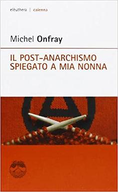 Michel Onfray. Il post-anarchismo spiegato a mia nonna (Eleuthera, Milano, 2013)