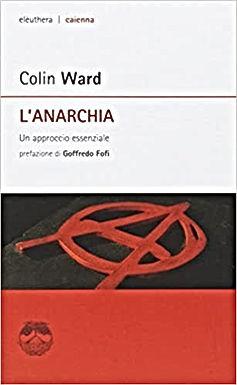 Colin Ward. L'anarchia. Un approccio essenziale (Eleuthera, Milano, 2008)