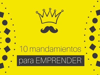 10 mandamientos para un emprendedor.