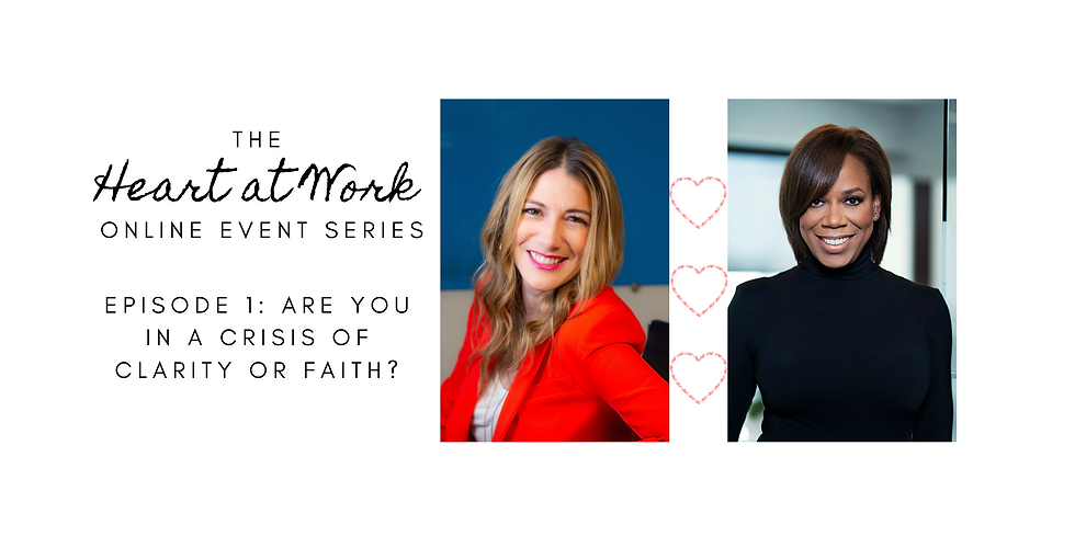 The Heart at Work Series: Are You in a Crisis of Clarity or Faith?