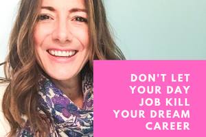 Don't let your day job kill your dream career