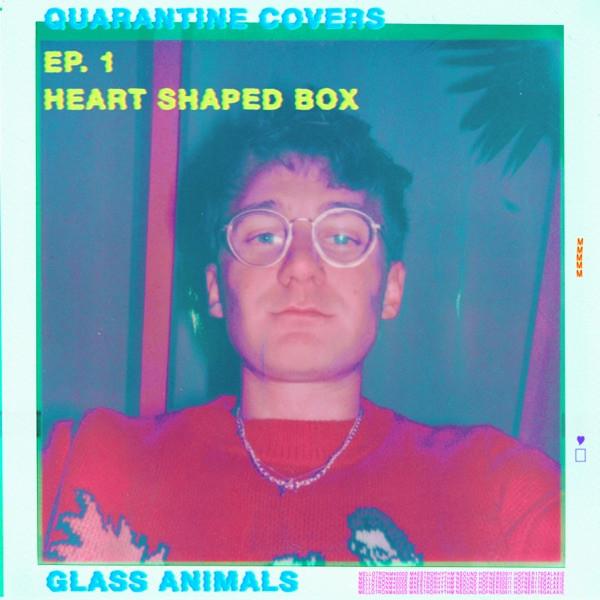 Glass Animals Quarantine Covers, EP 1: Heart-Shaped Box artwork.
