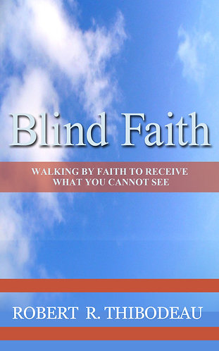 Blind Faith: How to Receive What You Cannot See
