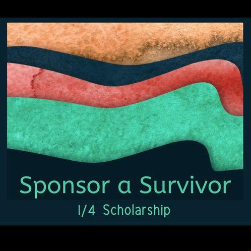 SPONSOR A SURVIVOR (quarter scholarship)